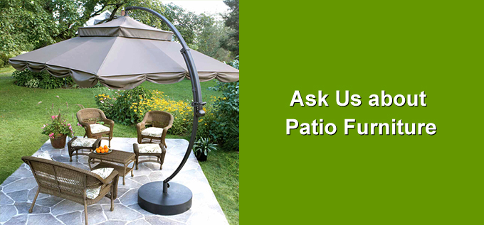Ask Us about Patio Furniture